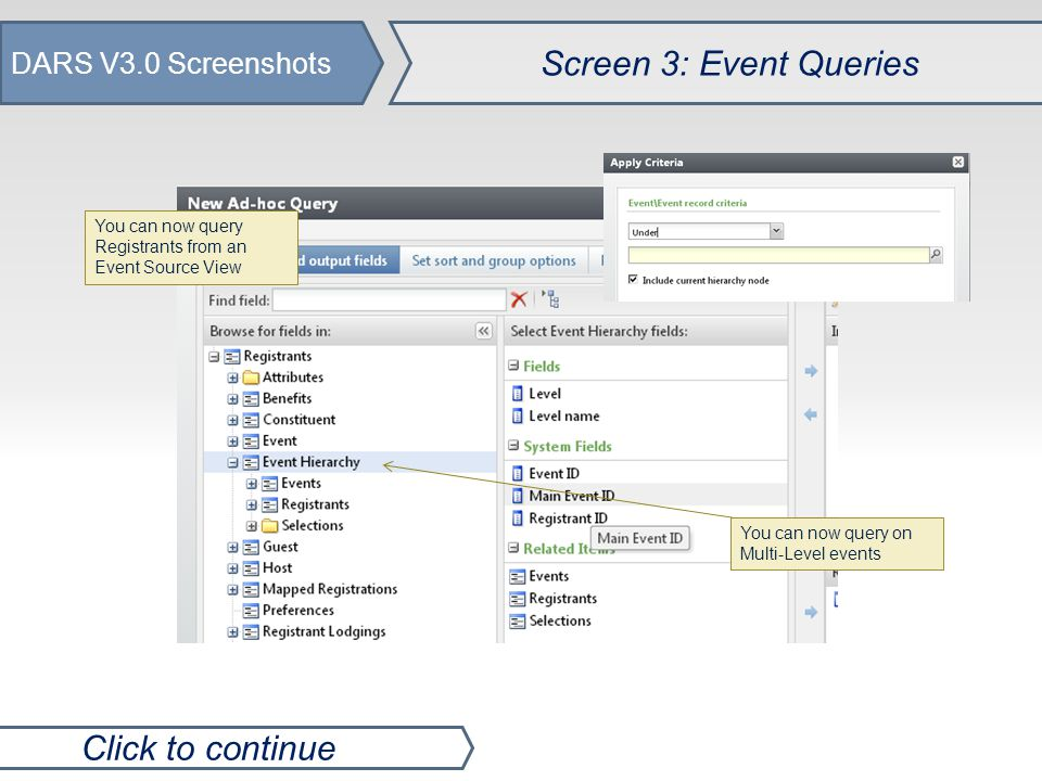 DARS V3.0 Screenshots Screen 3: Event Queries Click to continue You can now query on Multi-Level events You can now query Registrants from an Event Source View