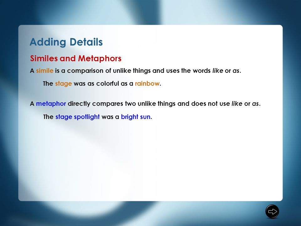 Adding Details A simile is a comparison of unlike things and uses the words like or as.