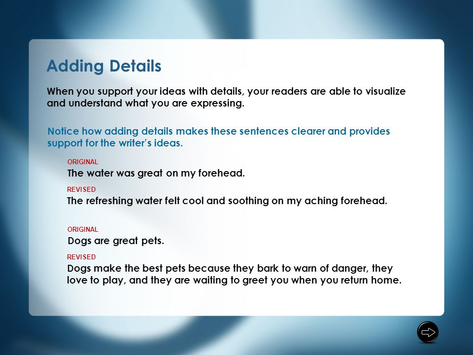 Adding Details Notice how adding details makes these sentences clearer and provides support for the writer's ideas.