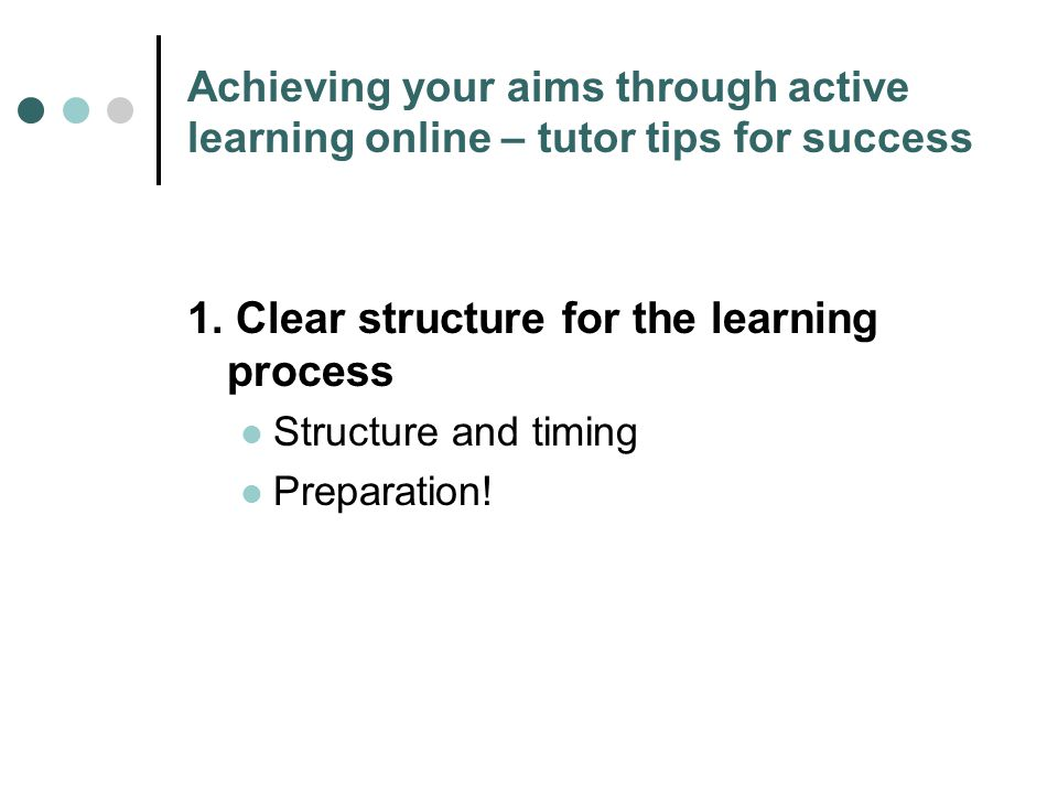 Achieving your aims through active learning online – tutor tips for success 1.