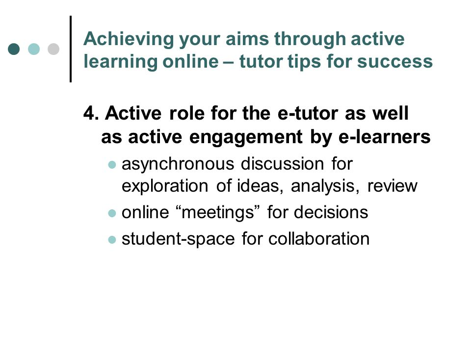 Achieving your aims through active learning online – tutor tips for success 4.