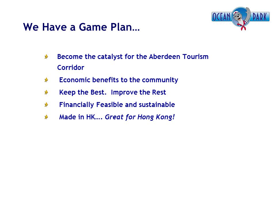 We Have a Game Plan… Become the catalyst for the Aberdeen Tourism Corridor Economic benefits to the community Keep the Best. Improve the Rest Financia