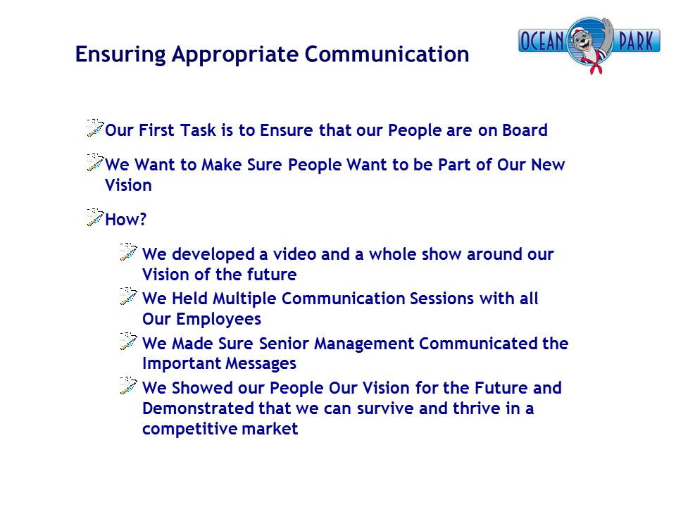 Ensuring Appropriate Communication Our First Task is to Ensure that our People are on Board We Want to Make Sure People Want to be Part of Our New Vis