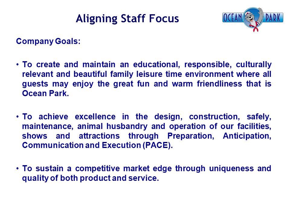 Aligning Staff Focus Company Goals: To create and maintain an educational, responsible, culturally relevant and beautiful family leisure time environm