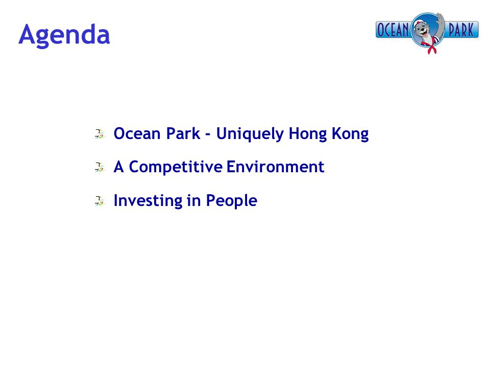 Agenda Ocean Park - Uniquely Hong Kong A Competitive Environment Investing in People