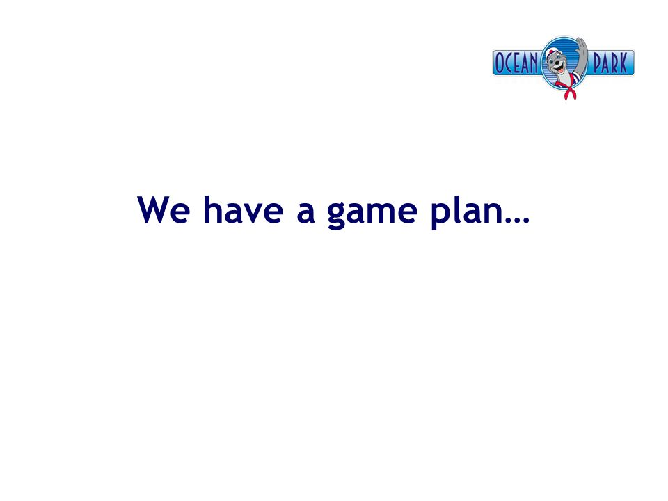 We have a game plan…