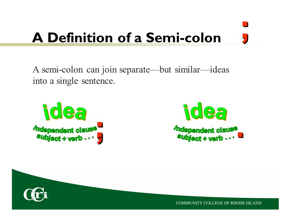 A Definition of a Semi-colon A semi-colon can join separate—but similar—ideas into a single sentence.