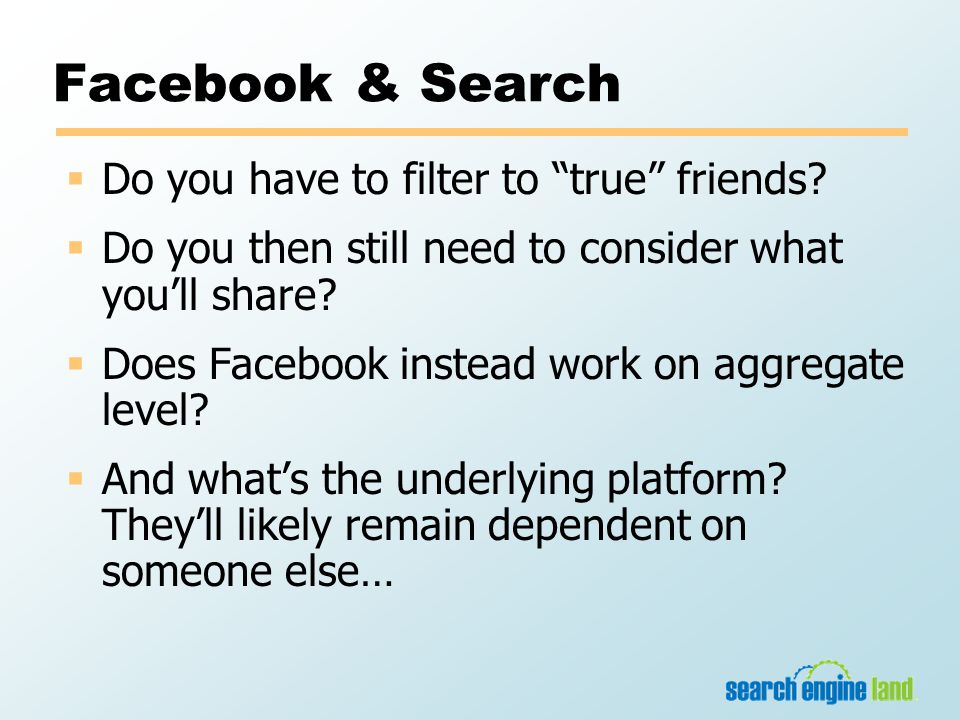 Facebook & Search  Do you have to filter to true friends.