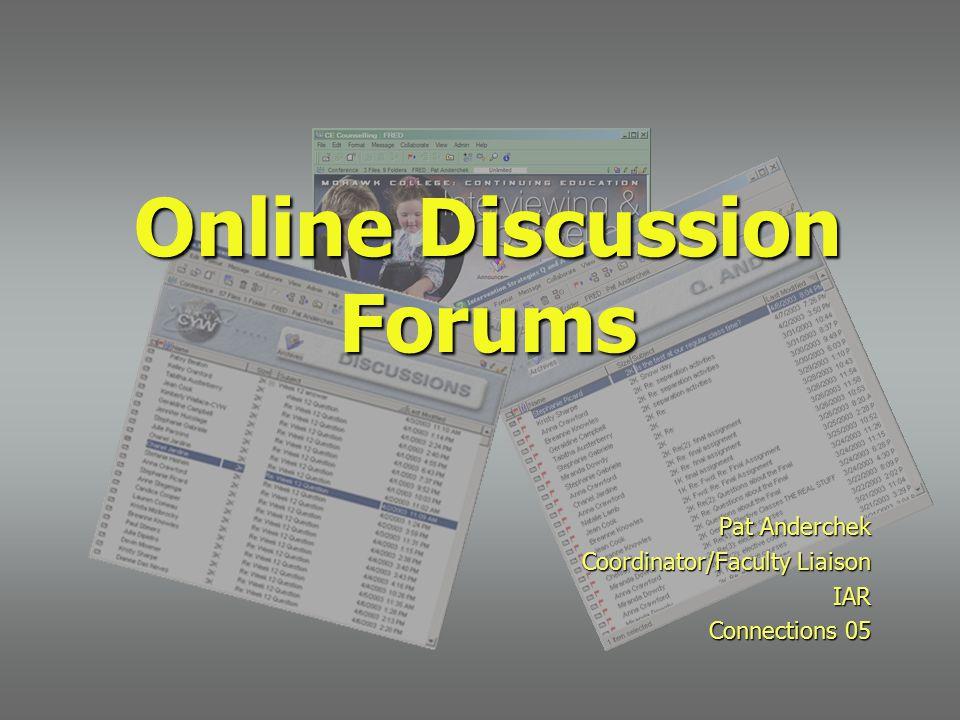 Online Discussion Forums Pat Anderchek Coordinator/Faculty Liaison IAR Connections 05