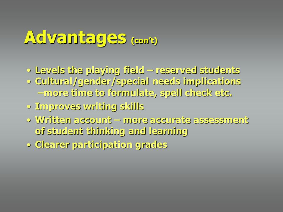 Advantages (con't) Levels the playing field – reserved studentsLevels the playing field – reserved students Cultural/gender/special needs implications