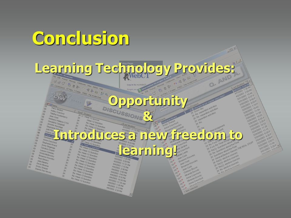 Opportunity& Introduces a new freedom to learning! Conclusion Learning Technology Provides:
