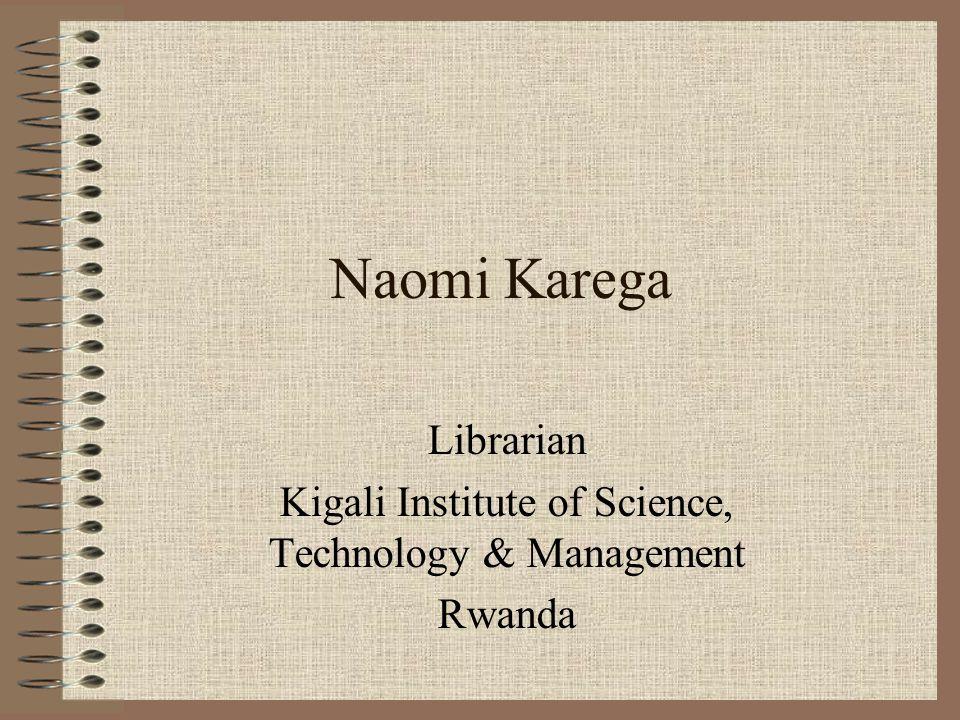 Naomi Karega Librarian Kigali Institute of Science, Technology & Management Rwanda