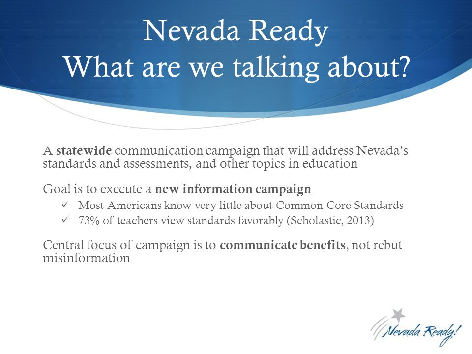 Get Connected For More Information Website NevadaReady.gov Email NevadaReady@doe.nv.gov NevadaReady@doe.nv.gov Vimeo video vimeo.com/nevadaready Social media @NevadaReady on Twitter Nevada Ready on Facebook