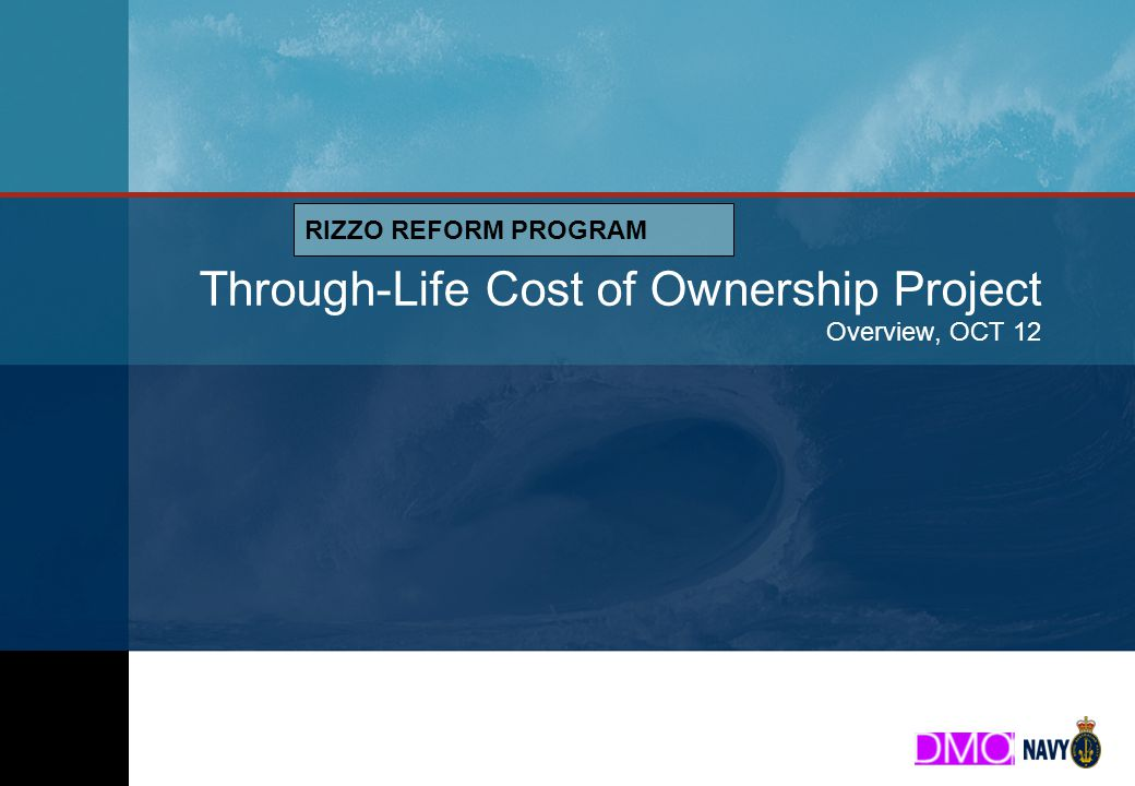 Booz & Company Through-Life Cost of Ownership Project Overview, OCT 12 RIZZO REFORM PROGRAM