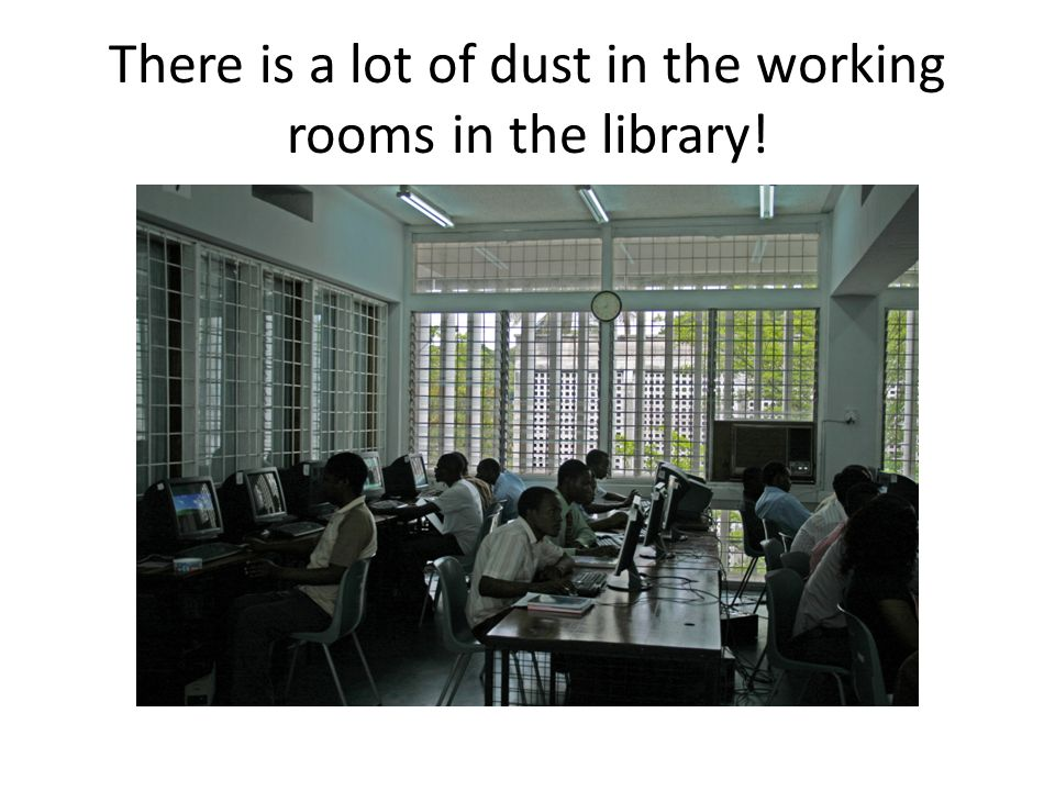 There is a lot of dust in the working rooms in the library!