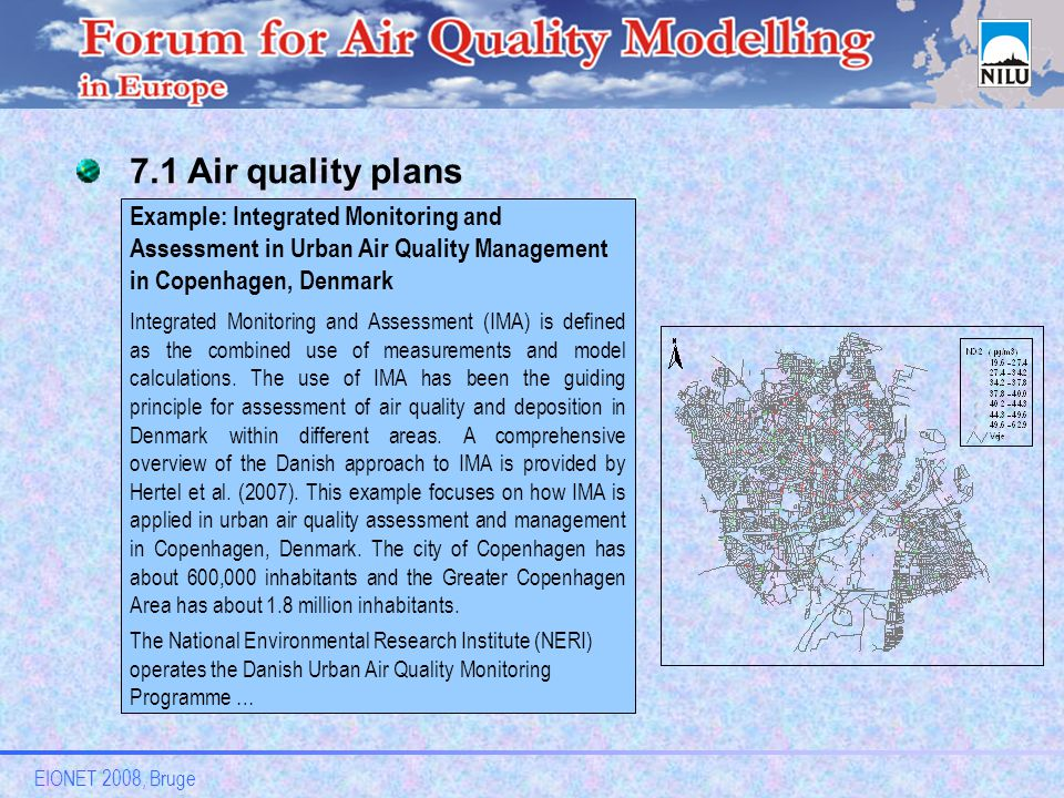 EIONET 2008, Bruge 7.1 Air quality plans Example: Integrated Monitoring and Assessment in Urban Air Quality Management in Copenhagen, Denmark Integrated Monitoring and Assessment (IMA) is defined as the combined use of measurements and model calculations.