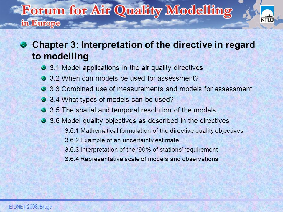 EIONET 2008, Bruge Chapter 3: Interpretation of the directive in regard to modelling 3.1 Model applications in the air quality directives 3.2 When can models be used for assessment.