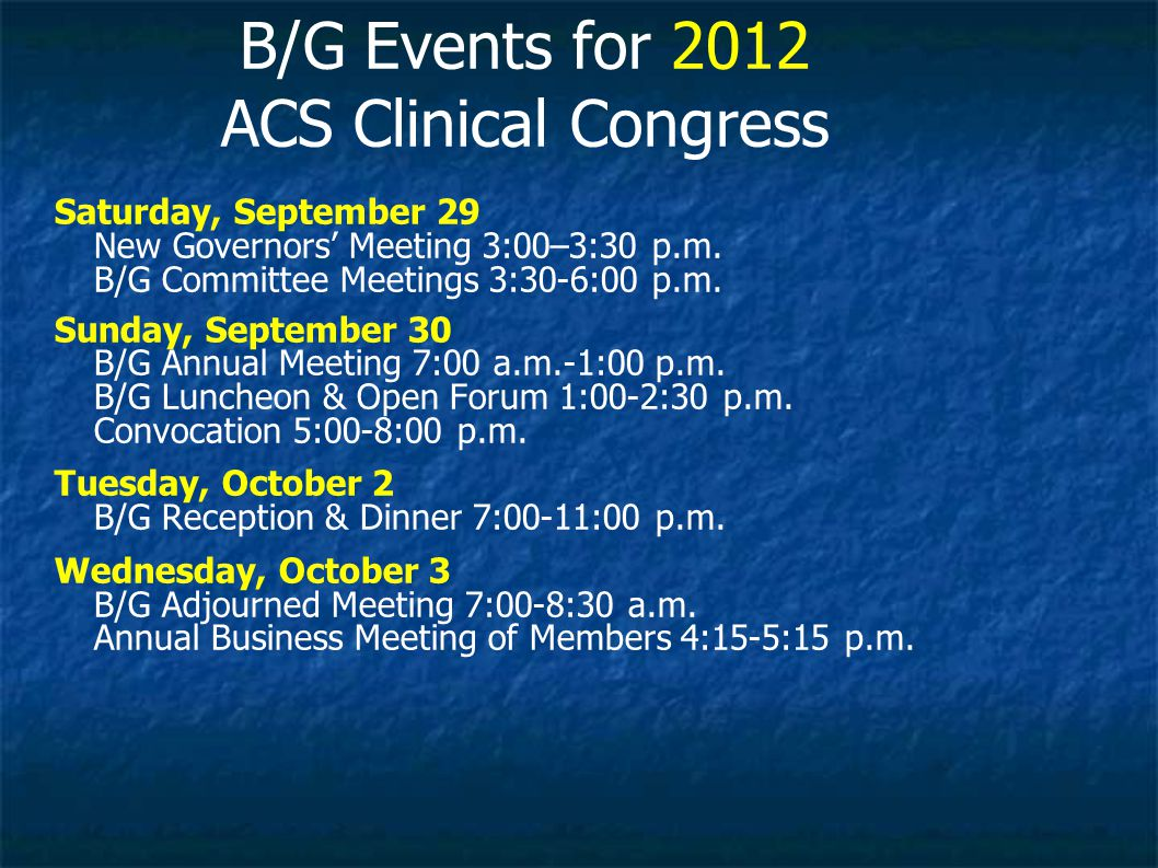 B/G Events for 2012 ACS Clinical Congress Saturday, September 29 New Governors' Meeting 3:00–3:30 p.m.