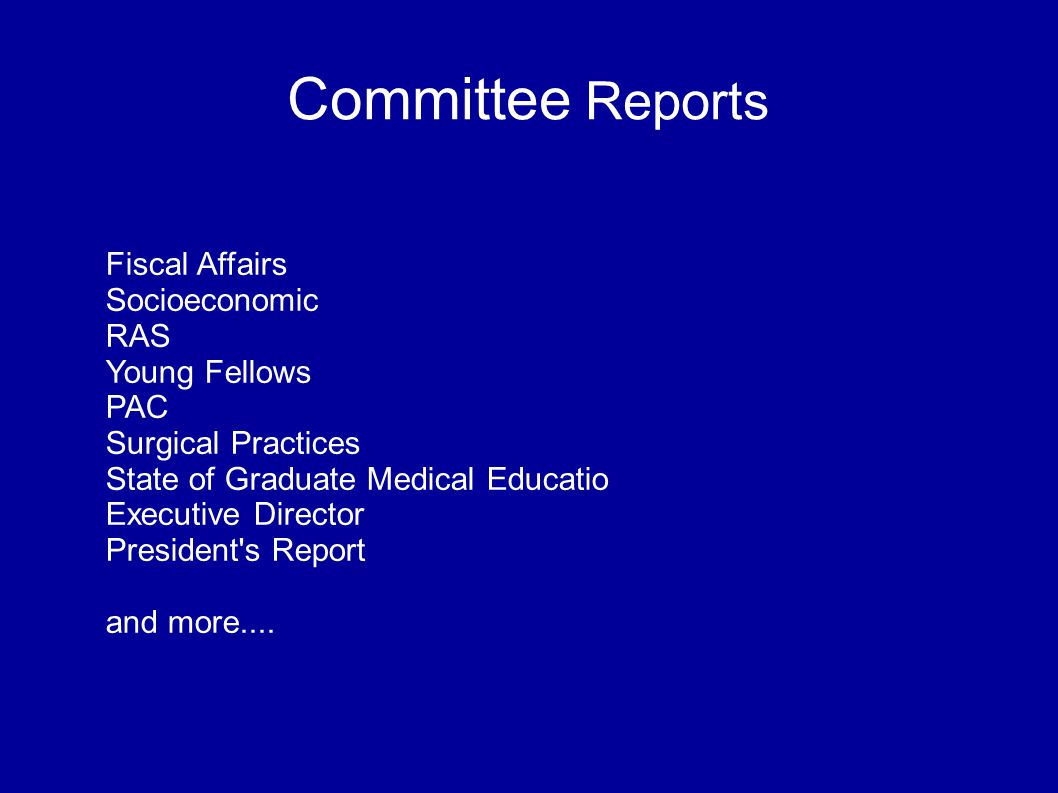 Committee Reports Fiscal Affairs Socioeconomic RAS Young Fellows PAC Surgical Practices State of Graduate Medical Educatio Executive Director President s Report and more....