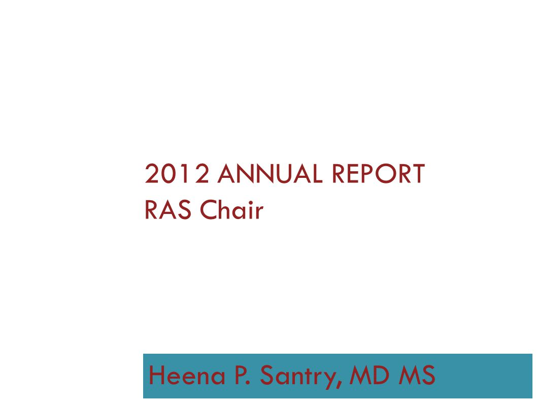 2012 ANNUAL REPORT RAS Chair Heena P. Santry, MD MS SEPT 29-30 2012
