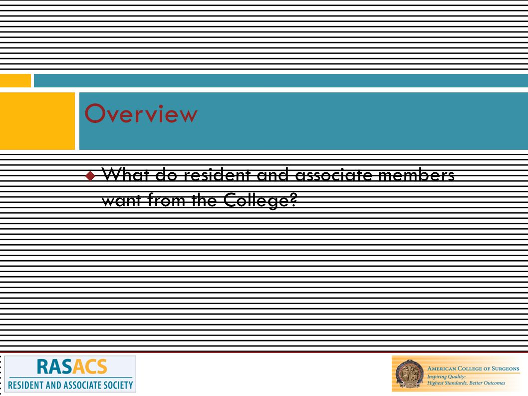  What do resident and associate members want from the College Overview