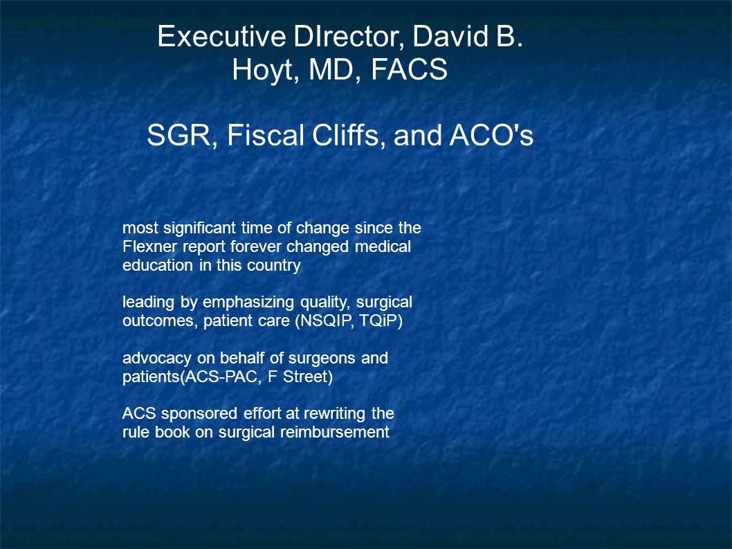 Executive DIrector, David B. Hoyt, MD, FACS SGR, Fiscal Cliffs, and ACO's most significant time of change since the Flexner report forever changed med