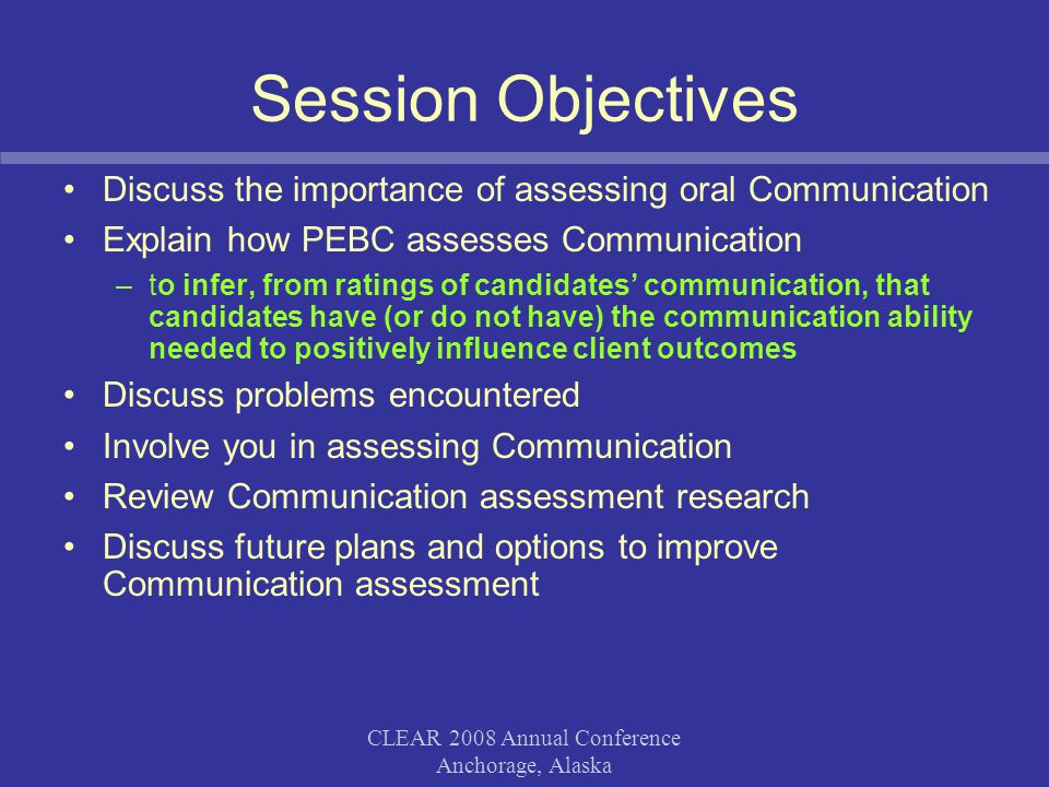 CLEAR 2008 Annual Conference Anchorage, Alaska Why is Oral Communication Important.