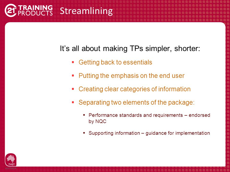 It's all about making TPs simpler, shorter:  Getting back to essentials  Putting the emphasis on the end user  Creating clear categories of informa