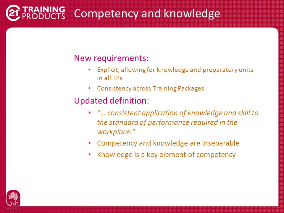 "New requirements: Explicit, allowing for knowledge and preparatory units in all TPs Consistency across Training Packages Updated definition: ""… consis"