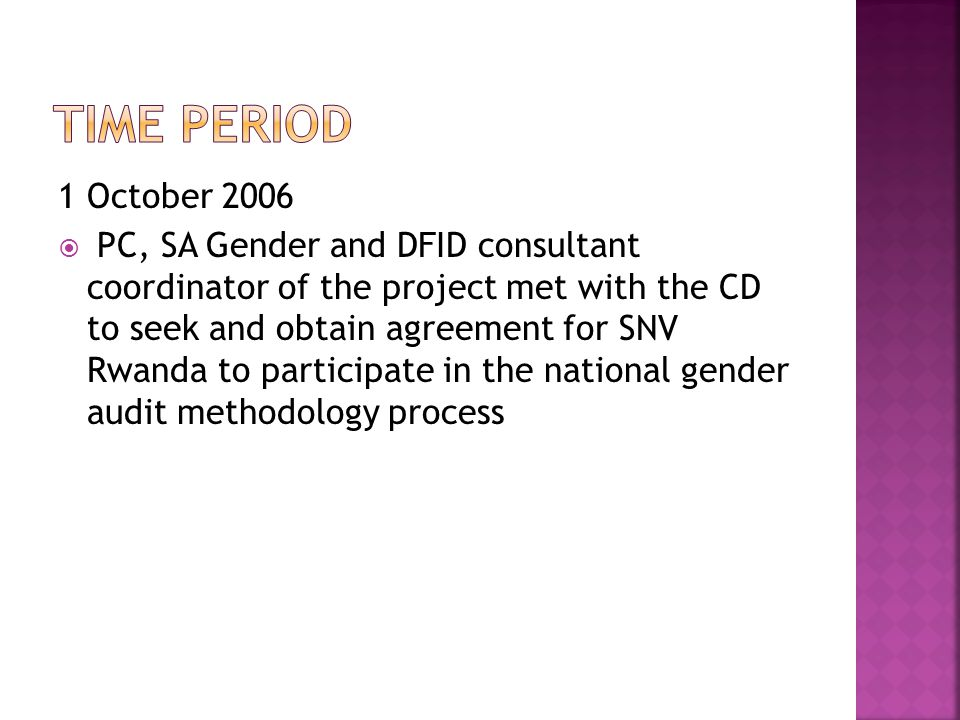 1 October 2006  PC, SA Gender and DFID consultant coordinator of the project met with the CD to seek and obtain agreement for SNV Rwanda to participate in the national gender audit methodology process