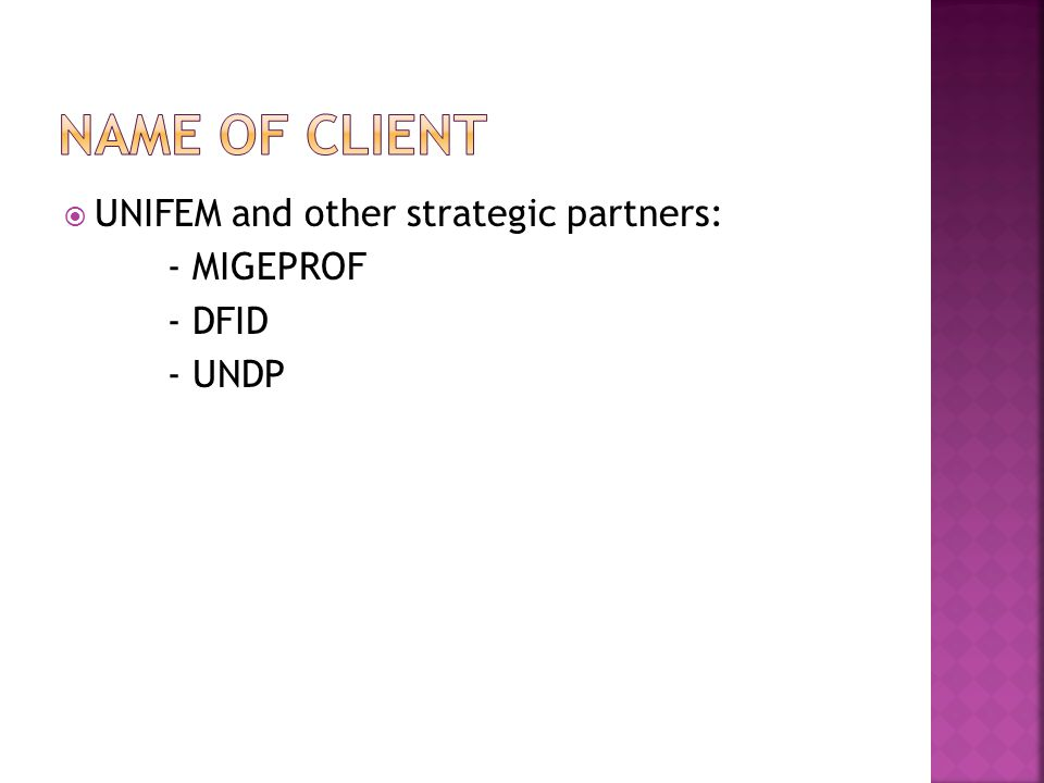  UNIFEM and other strategic partners: - MIGEPROF - DFID - UNDP