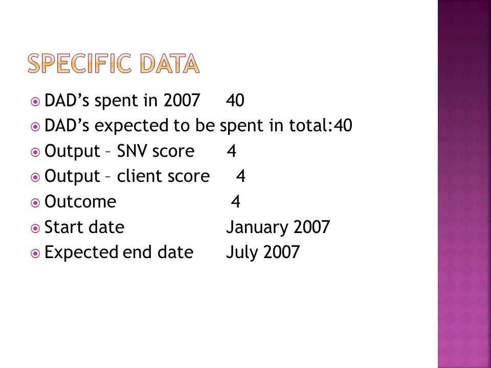  DAD's spent in 200740  DAD's expected to be spent in total:40  Output – SNV score 4  Output – client score 4  Outcome 4  Start dateJanuary 2007  Expected end dateJuly 2007