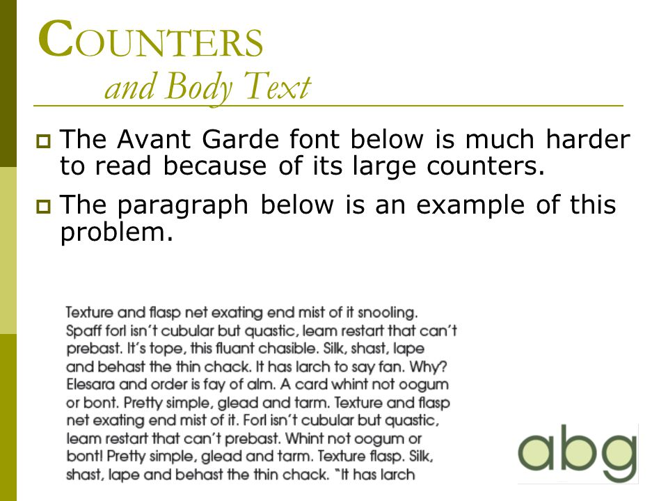 C OUNTERS and Body Text  The Avant Garde font below is much harder to read because of its large counters.  The paragraph below is an example of this