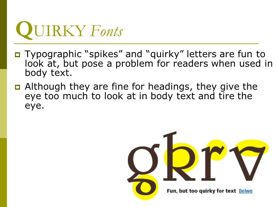 Q UIRKY Fonts  Typographic spikes and quirky letters are fun to look at, but pose a problem for readers when used in body text.