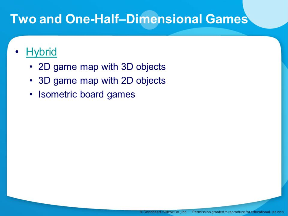 © Goodheart-Willcox Co., Inc. Permission granted to reproduce for educational use only. Two and One-Half–Dimensional Games Hybrid 2D game map with 3D