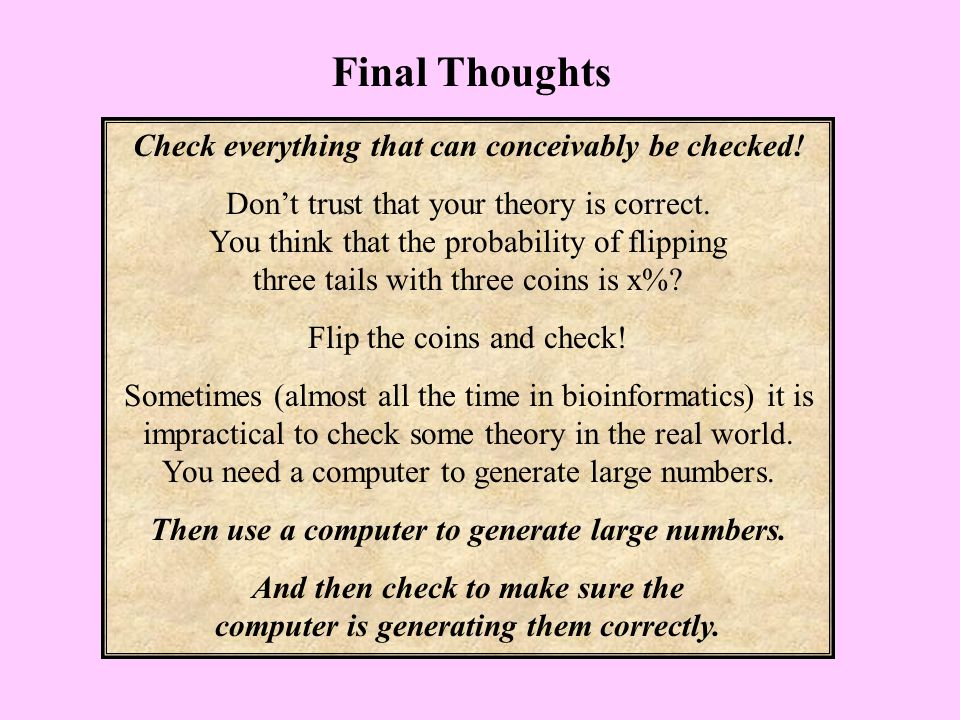 Final Thoughts Check everything that can conceivably be checked.