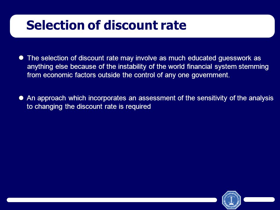 Selection of discount rate The selection of discount rate may involve as much educated guesswork as anything else because of the instability of the wo