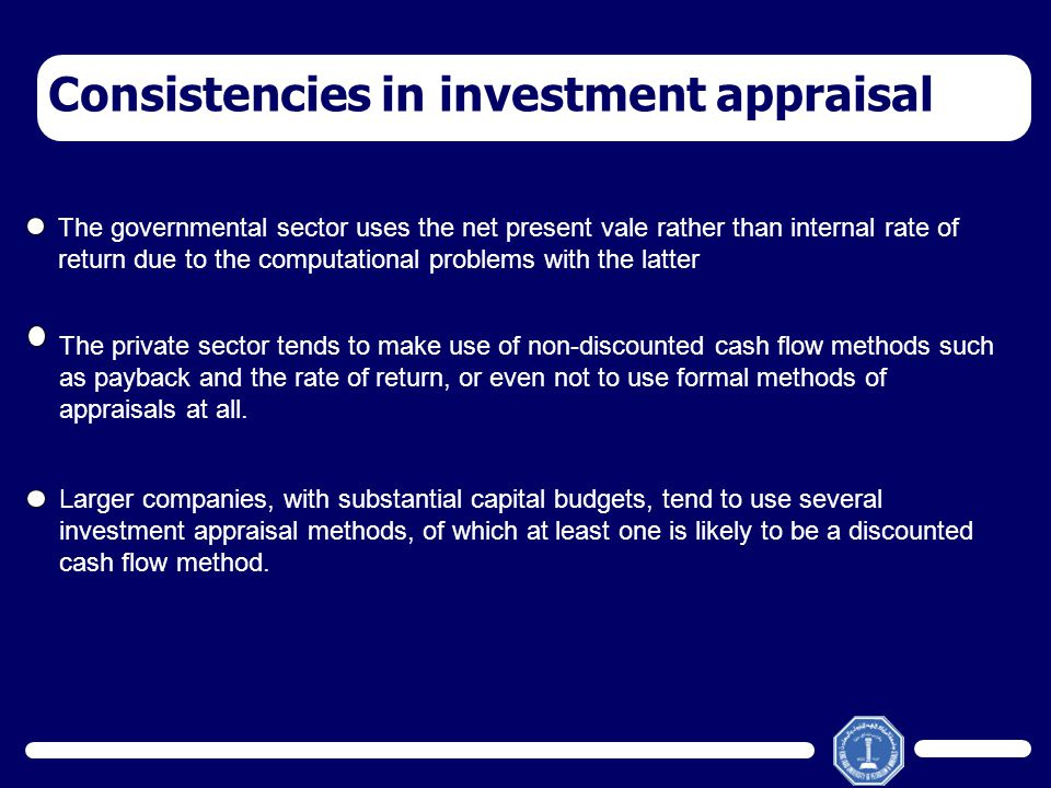 Consistencies in investment appraisal The governmental sector uses the net present vale rather than internal rate of return due to the computational p