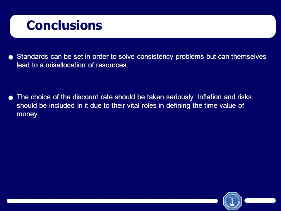 Conclusions Standards can be set in order to solve consistency problems but can themselves lead to a misallocation of resources. The choice of the dis