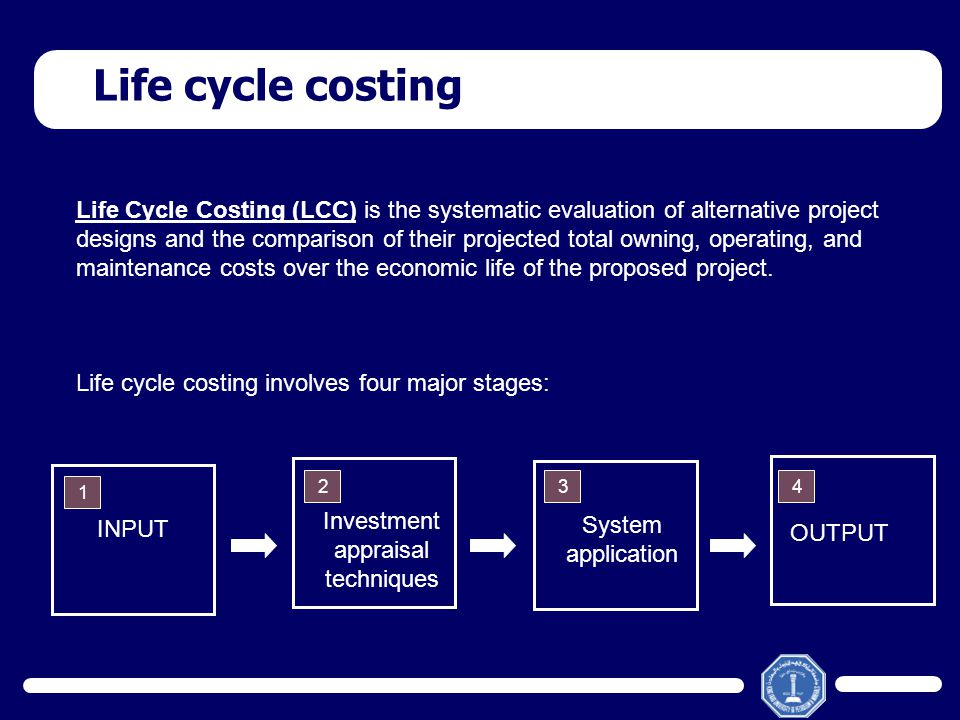 Life cycle costing Life Cycle Costing (LCC) is the systematic evaluation of alternative project designs and the comparison of their projected total ow