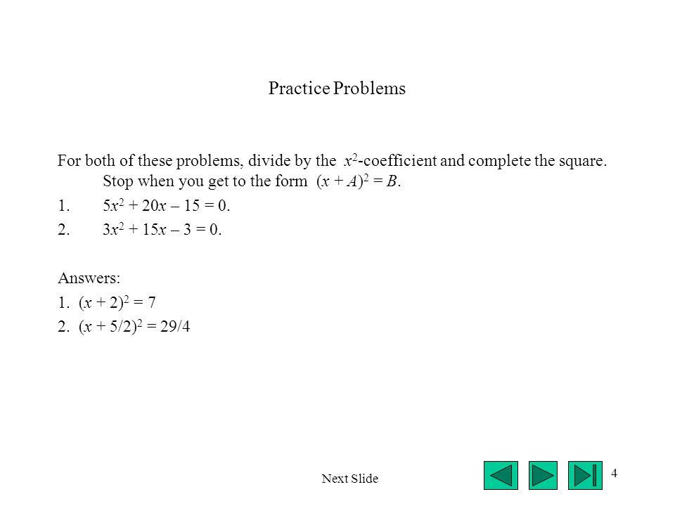 5 The Quadratic Formula Any quadratic equation can be written in the form ax 2 + bx + c = 0.