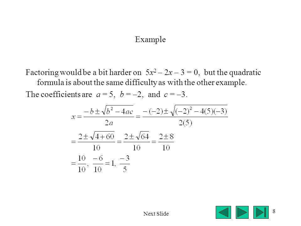 9 Example Consider the quadratic equation 3x 2 + 7x + 1 = 0.