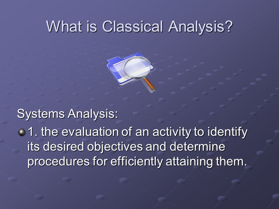 Structured Systems Analysis The analysts job: What business functions should she computerize.