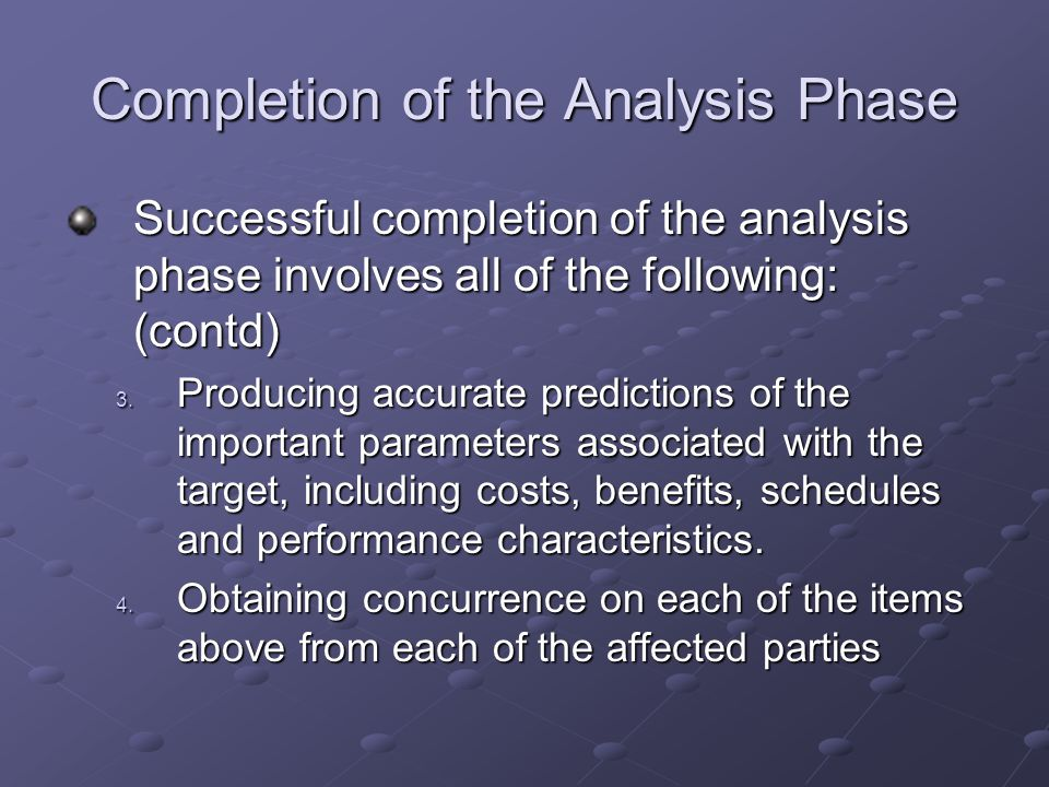 Completion of the Analysis Phase Successful completion of the analysis phase involves all of the following: (contd) 3.