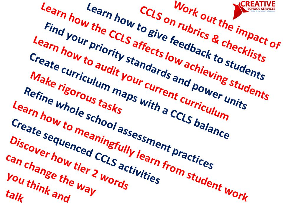 Find out about the background of the CCLS Understand the vision of the writers See how reading standards grow across the grades Learn the features of each section of the standards Find out about the shifts in learning Get an understanding of new assessments Learn how to unpack a standard Identify the value of common learning tasks Understand the scaffolds of writing standards Learn how to surface a gap Identify power standards Dig into the zany world of complex text