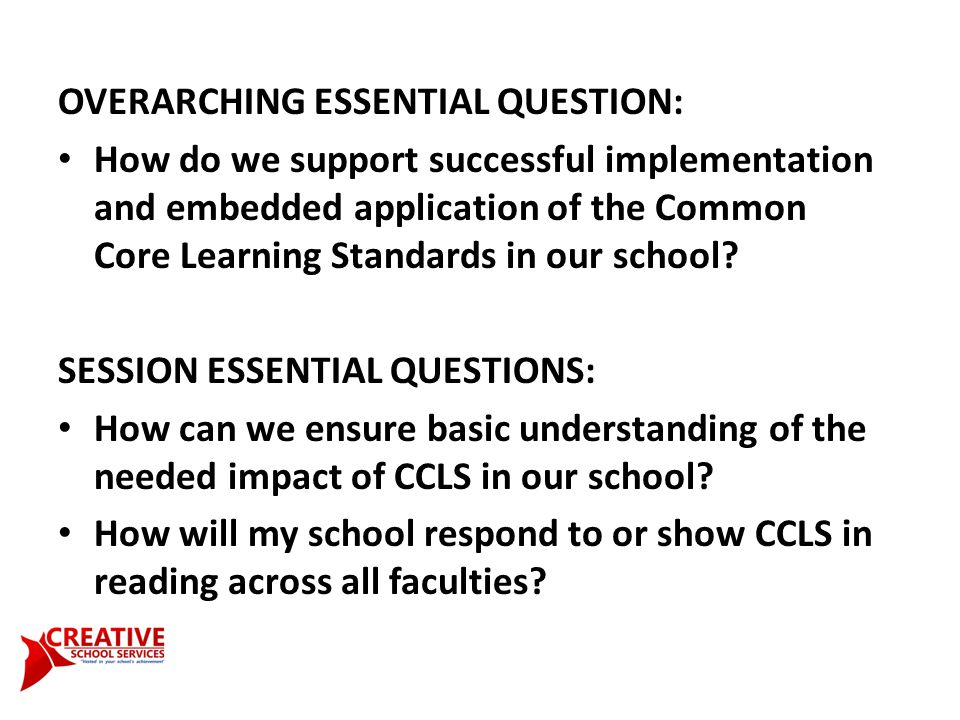 OVERARCHING ESSENTIAL QUESTION: How do we support successful implementation and embedded application of the Common Core Learning Standards in our school.