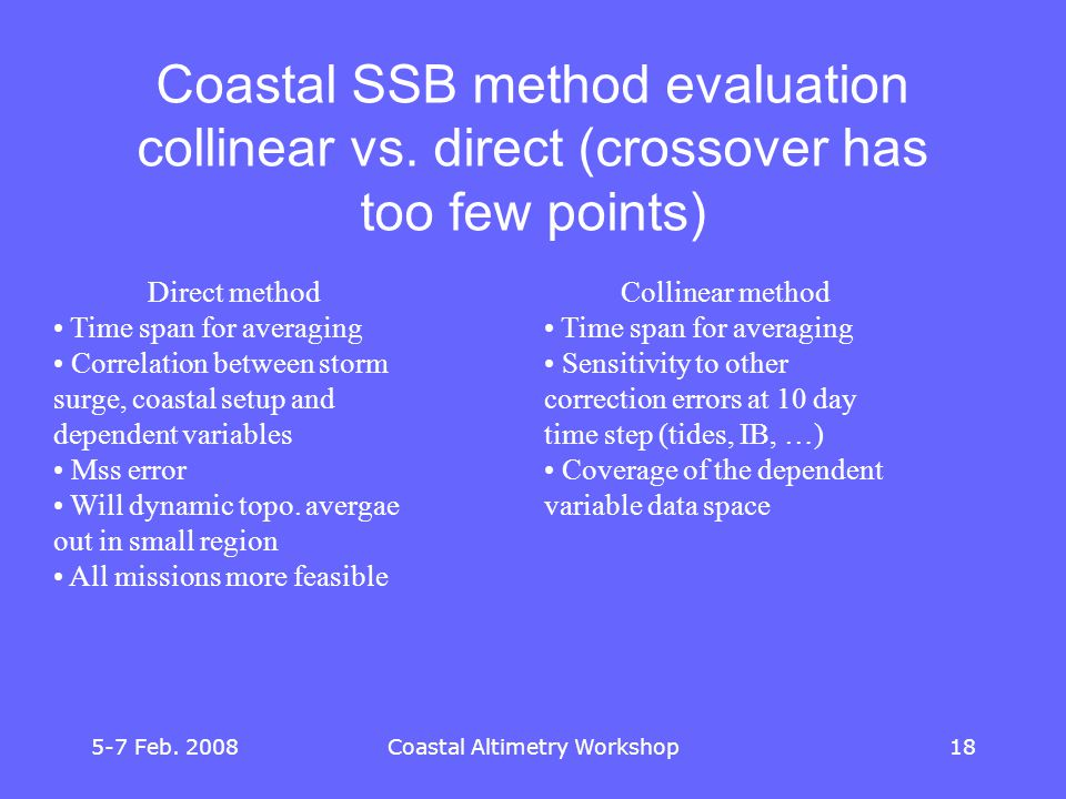 5-7 Feb. 2008Coastal Altimetry Workshop18 Coastal SSB method evaluation collinear vs.