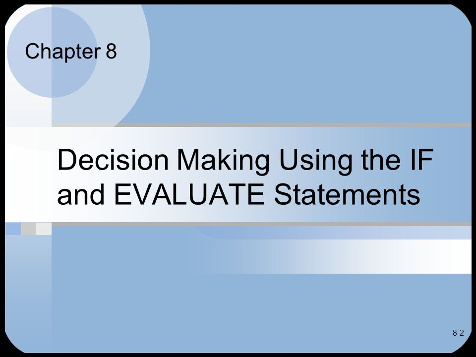 8-2 Decision Making Using the IF and EVALUATE Statements Chapter 8