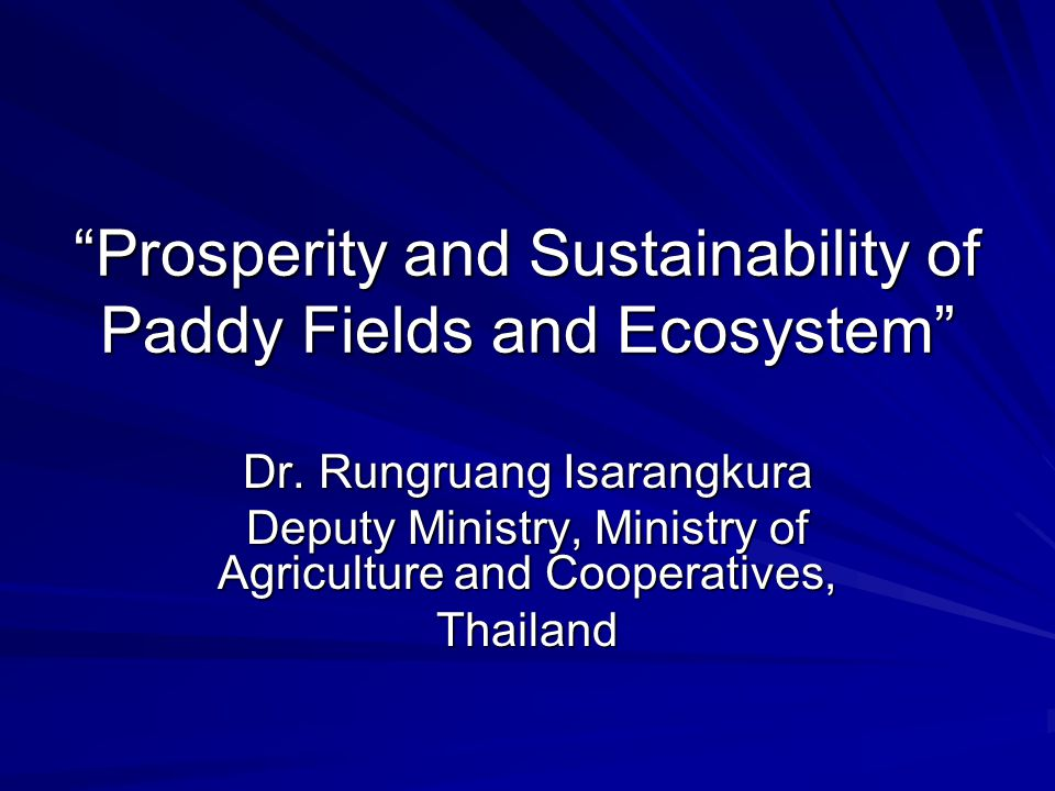 Prosperity and Sustainability of Paddy Fields and Ecosystem Dr.
