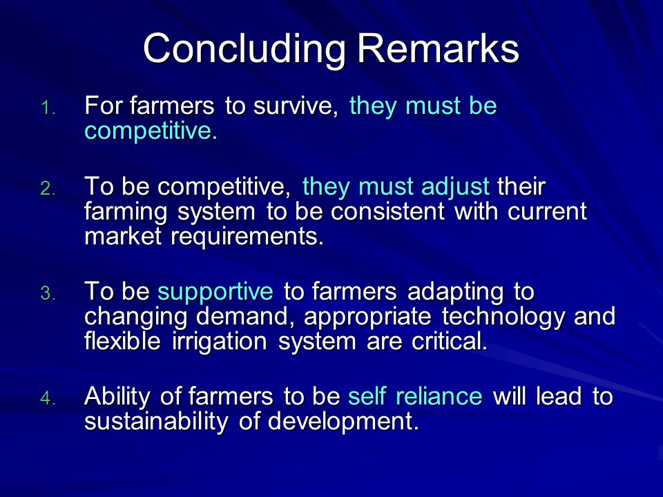 Concluding Remarks 1. For farmers to survive, they must be competitive.
